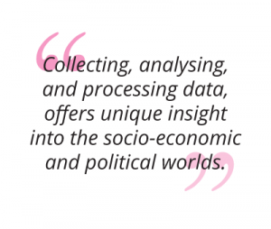 Collecting, analysing, and processing data, offers unique insight into the socio-economic and political worlds pull quote