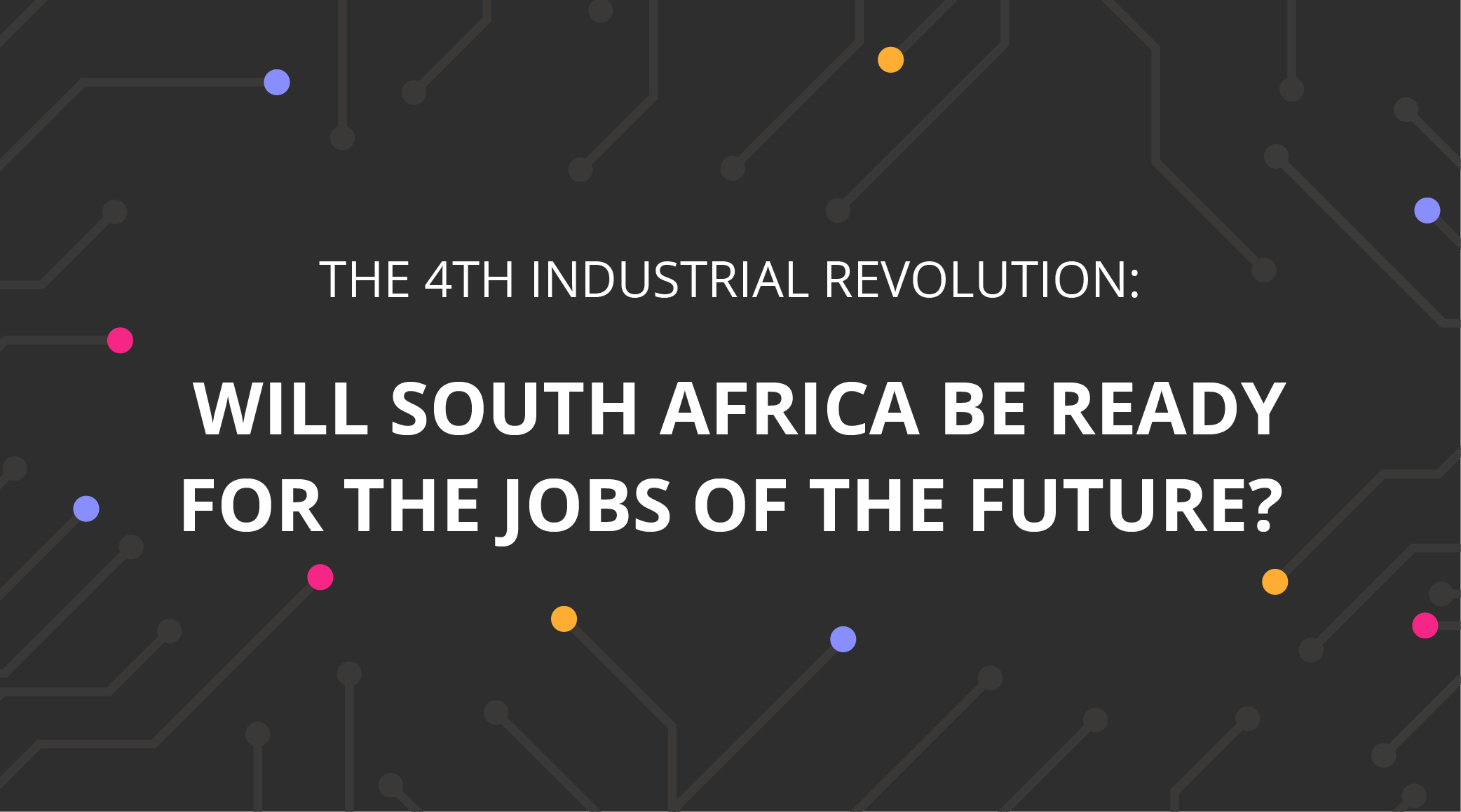 The 4th Industrial Revolution Will Sa Be Ready For The Jobs Of The Future Getsmarter Blog